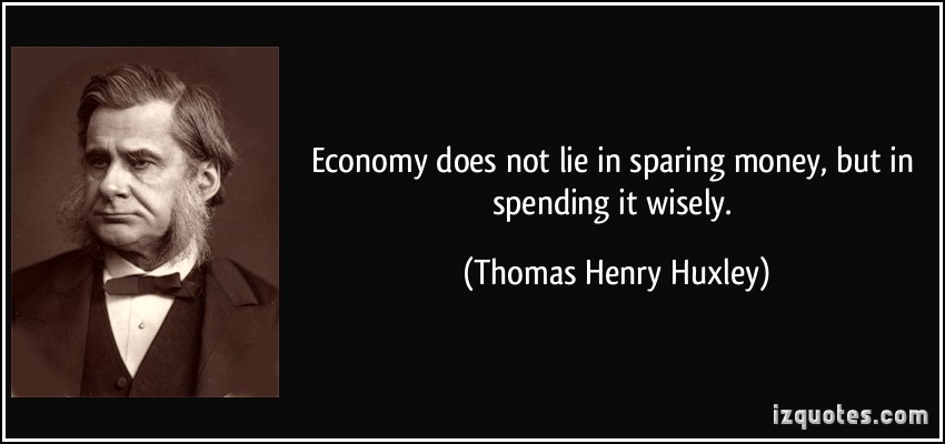 quote-economy-does-not-lie-in-sparing-money-but-in-spending-it-wisely-thomas-henry-huxley-90473